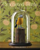 Crocheted Bird: A Flock of Feathered Friends to Make by Vanessa Mooncie