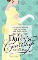 Mr Darcy's Guide To Courtship: The Secrets if Seduction from Jane Austen's Most Eligible Bachelor