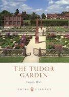 Shire Book: The Tudor Garden 1485 - 1603