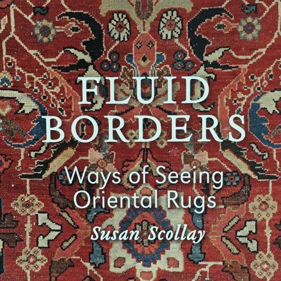 TJC Fluid Borders: Ways of Seeing Oriental Rugs by Susan Scollay