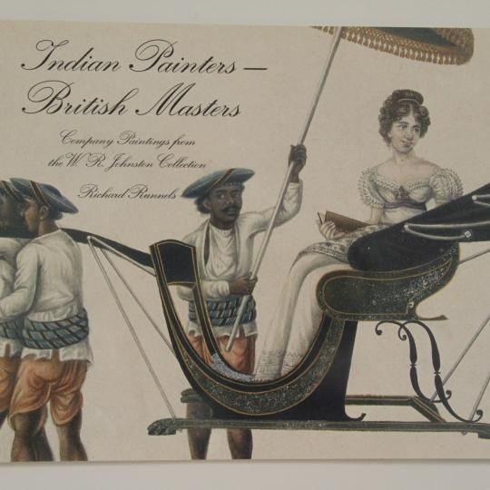 Indian Painters - British Masters Company Paintings from the WR Johnston Collection by Richard Runnels